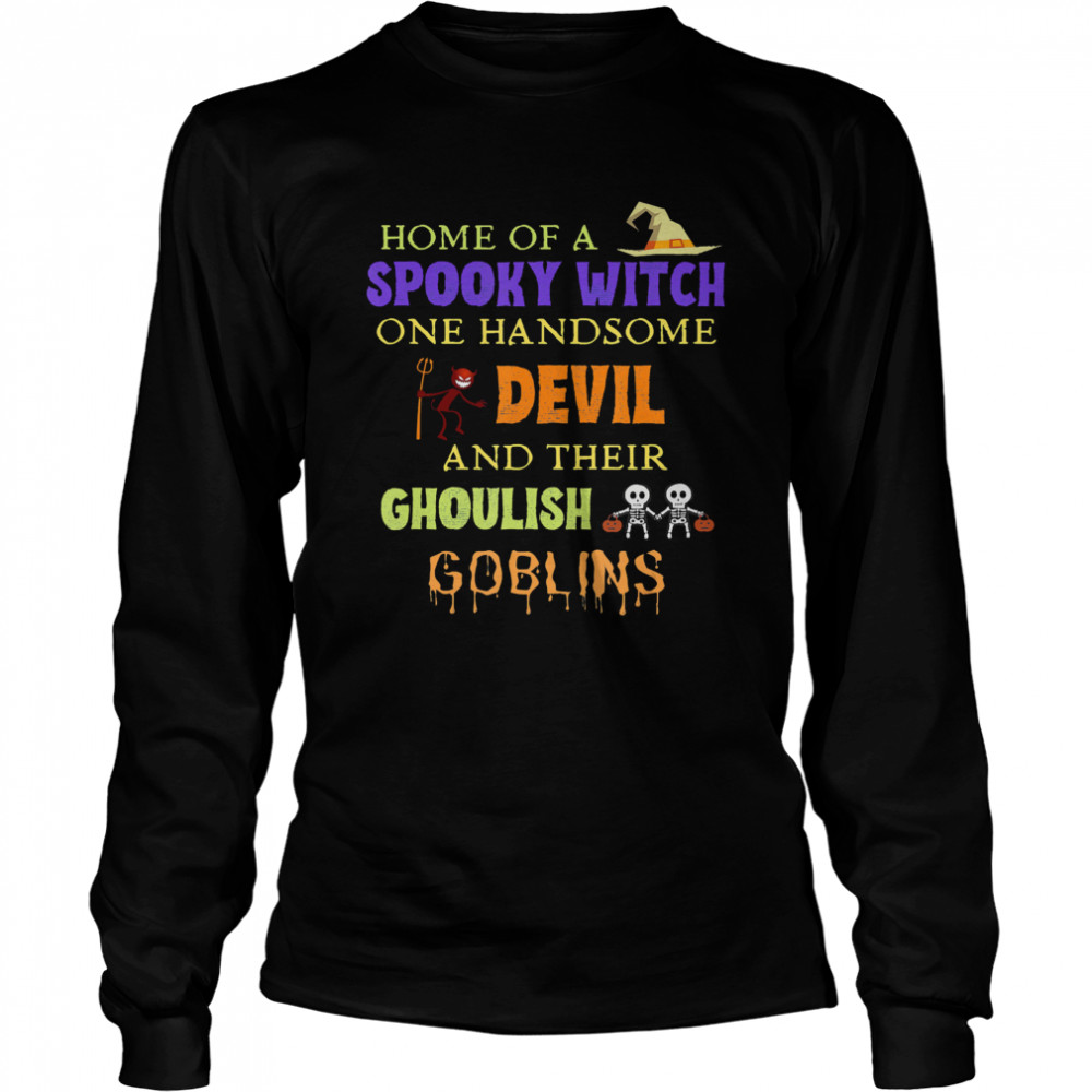 Home Of A Spooky Witch One Handsome Devil And Their Ghoulish Goblins Halloween  Long Sleeved T-shirt