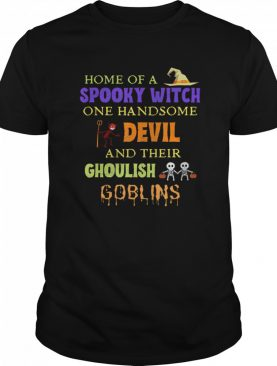 Home Of A Spooky Witch One Handsome Devil And Their Ghoulish Goblins Halloween shirt