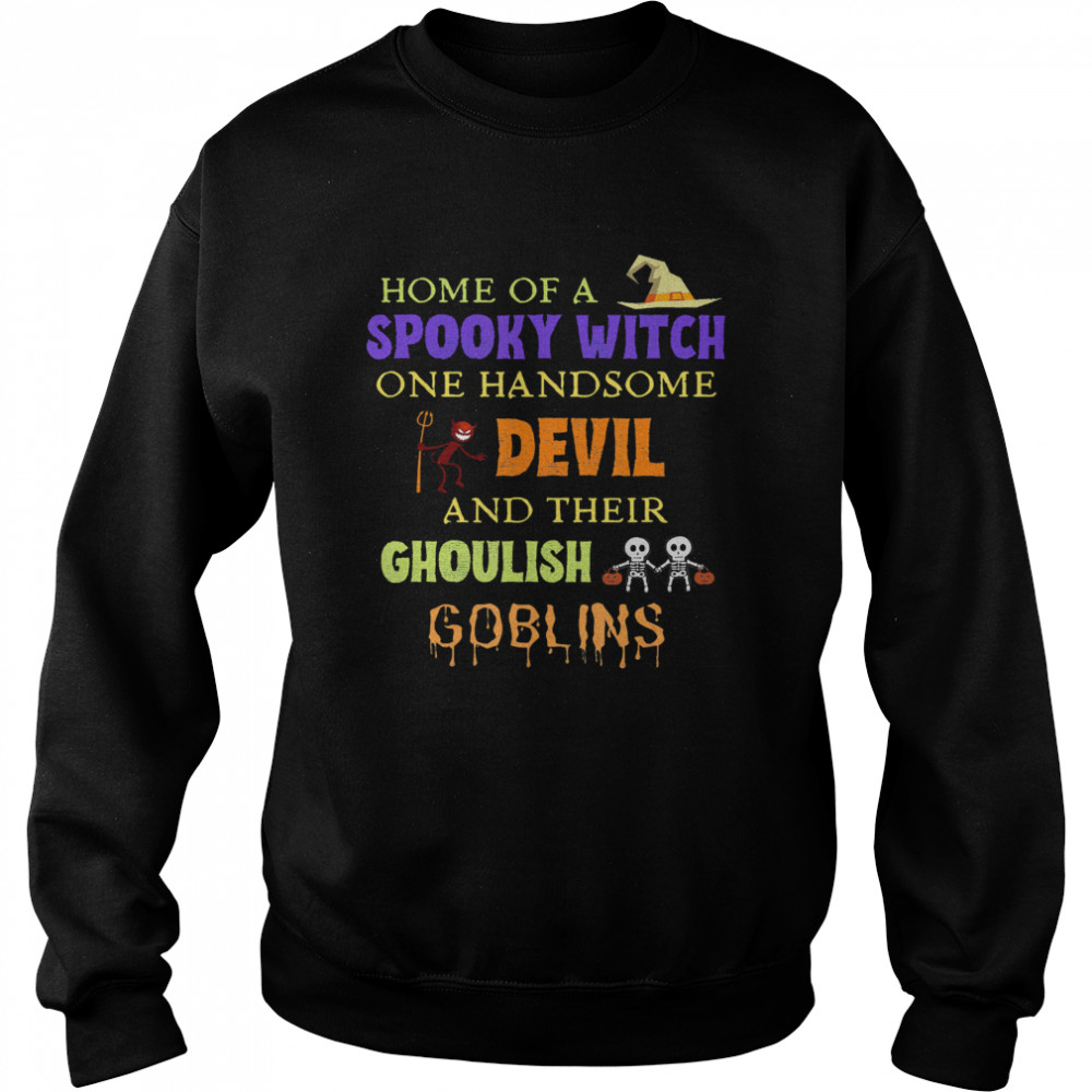 Home Of A Spooky Witch One Handsome Devil And Their Ghoulish Goblins Halloween  Unisex Sweatshirt