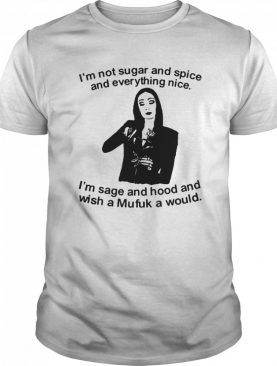 I'm Not Sugar And Spice And Everything Nice I'm Sage shirt