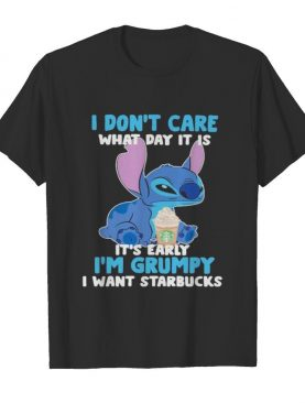Stitch i don't care what day it is its early im grumpy i want starbucks shirt