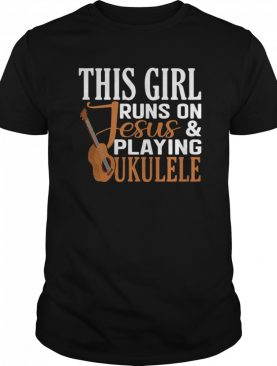 This Girl Runs On Jesus And Playing Ukulele shirt