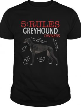 5 Rules for Greyhound Owners shirt
