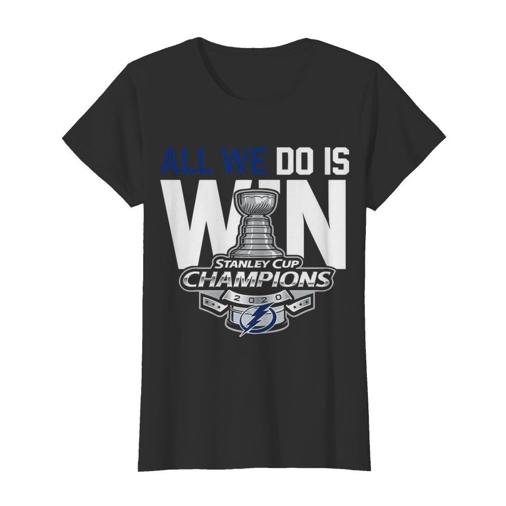 All We Do Is Stanley Cup Champions 2020  Classic Women's T-shirt
