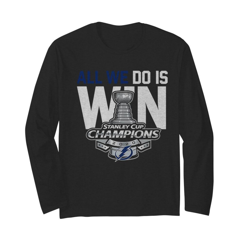 All We Do Is Stanley Cup Champions 2020  Long Sleeved T-shirt