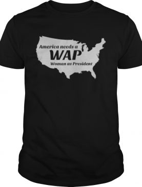 America needs a wap woman as president shirt