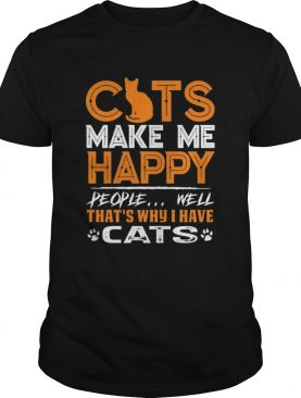 Cats Make Me Happy People Well Thats Why I Have Cats shirt