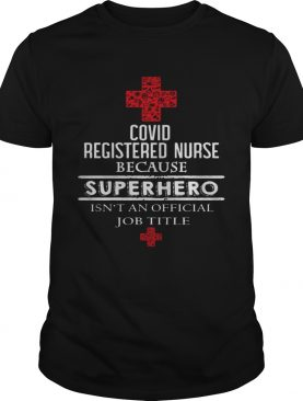 Covid Registered Nurse Because Superhero Isnt An Official Job Title shirt
