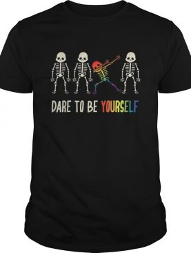 Dare To Be Yourself shirt