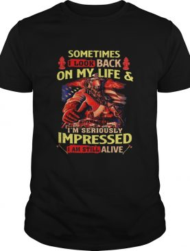 Firefighter Sometimes I Look Back On My LifeIm Seriously Impressed I Am Still Alive shirt