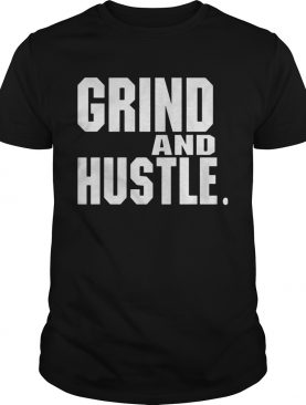 Grind and hustle shirt