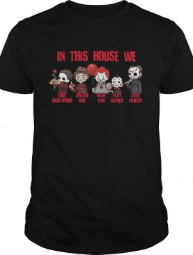 Horror Movies Characters In This House We Love Each Other Have Fun Halloween shirt