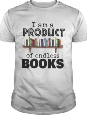 I Am A Product Of Endless Books shirt
