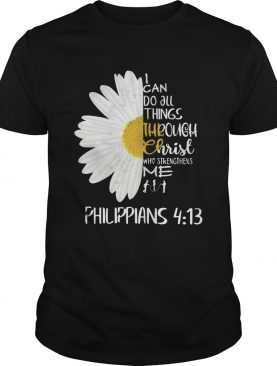 I Can Do All Things Through Christ Who Strengthens Me Philippians 4 13 shirt