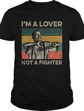Im A Lover Not A Fighter Vintage shirt