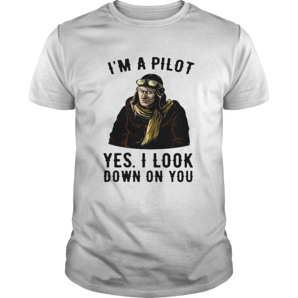 Im A Pilot Yes I Look Down On You shirt