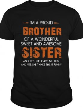 Im A Proud Brother Of A Wonderful Sweet And Awesome Sister shirtCopy