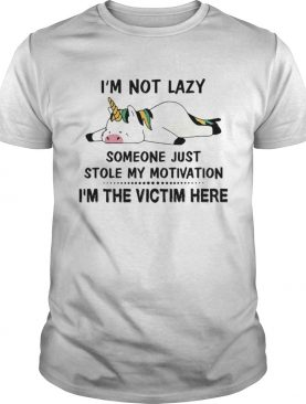 Im Not Lazy Someone Just Stole My Motivation Im The Victim Here shirt