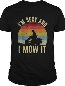 Im Sexy And I Mow It shirt