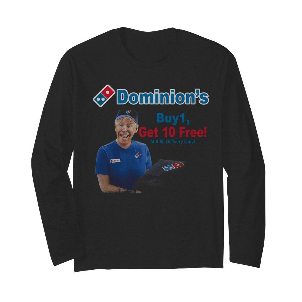 Joe Biden Dominions Buy 1 Get 10 Free 4am Delivery Only  Long Sleeved T-shirt