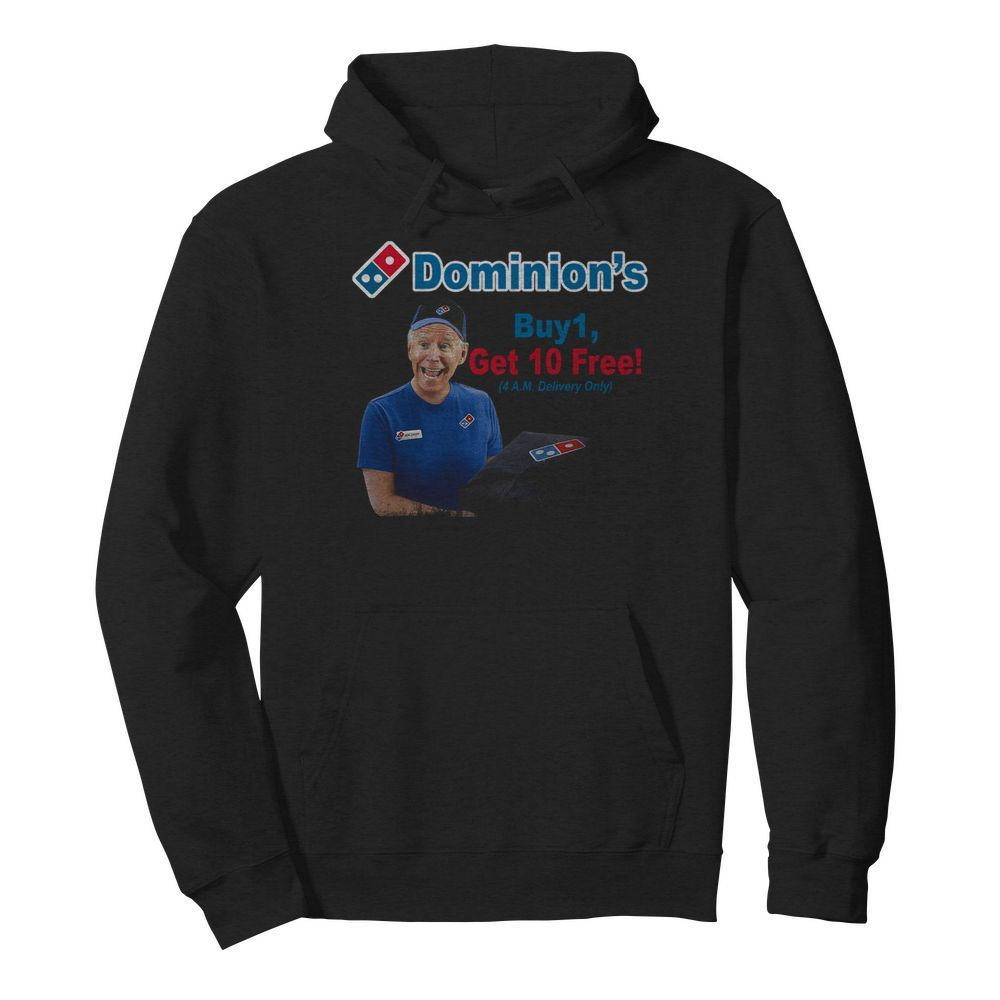 Joe Biden Dominions Buy 1 Get 10 Free 4am Delivery Only  Unisex Hoodie