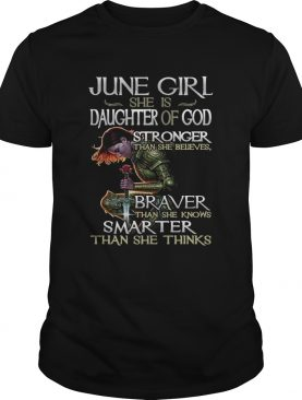 June Girl She Is Daughter Of God Stronger Braver Than She Knows Smarter shirt