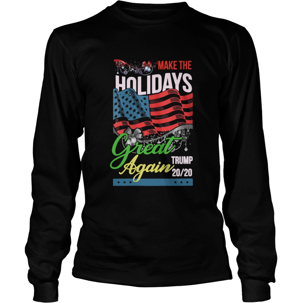 Make The Holidays Great Again Trump American Flag Election  Long Sleeve