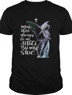 May There Always Be An Angel By My Side shirt