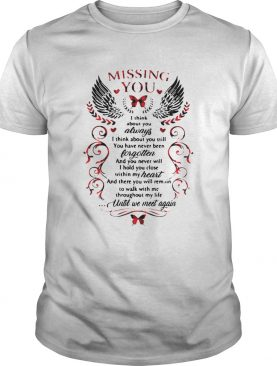 Missing You I Think About You Always I Think About You Still You Have Never Been Forgotten shirt