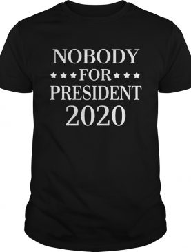 Nobody For President 2020 shirt