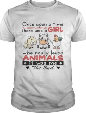 Once Upon A Time There Was A Girl Who Really Loved Animals It Was Me The End shirt