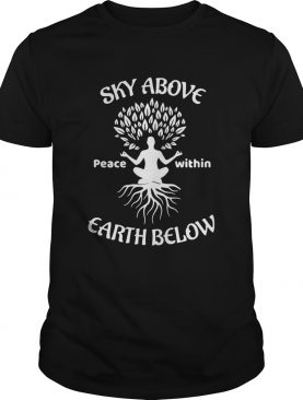 Sky Above Peace Within Earth Below Yoga shirt