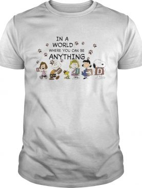 Snoopy and Friends In a world where You can be anything shirt