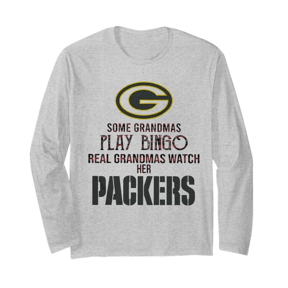 Some Gramdmas Play Bingo Real Grandmas Watch Her Packers  Long Sleeved T-shirt