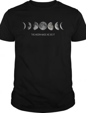 The Moon Made Me Do It Spiritual Mystic shirt