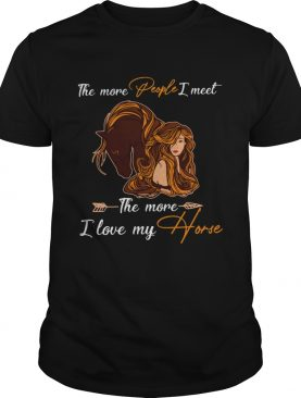 The More People I Meet The More I Love My Horse shirt