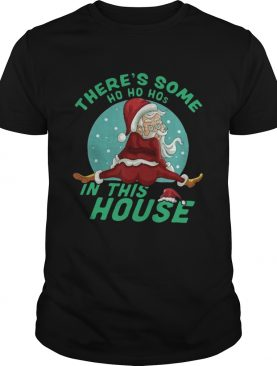 Theres Some Ho Ho Hos In This House Christmas shirt