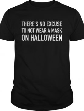Theres no excuse to not wear a mask on halloween funny 2020 shirt
