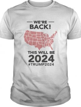 Were Back This Will Be 2024 Trump 2024 shirt