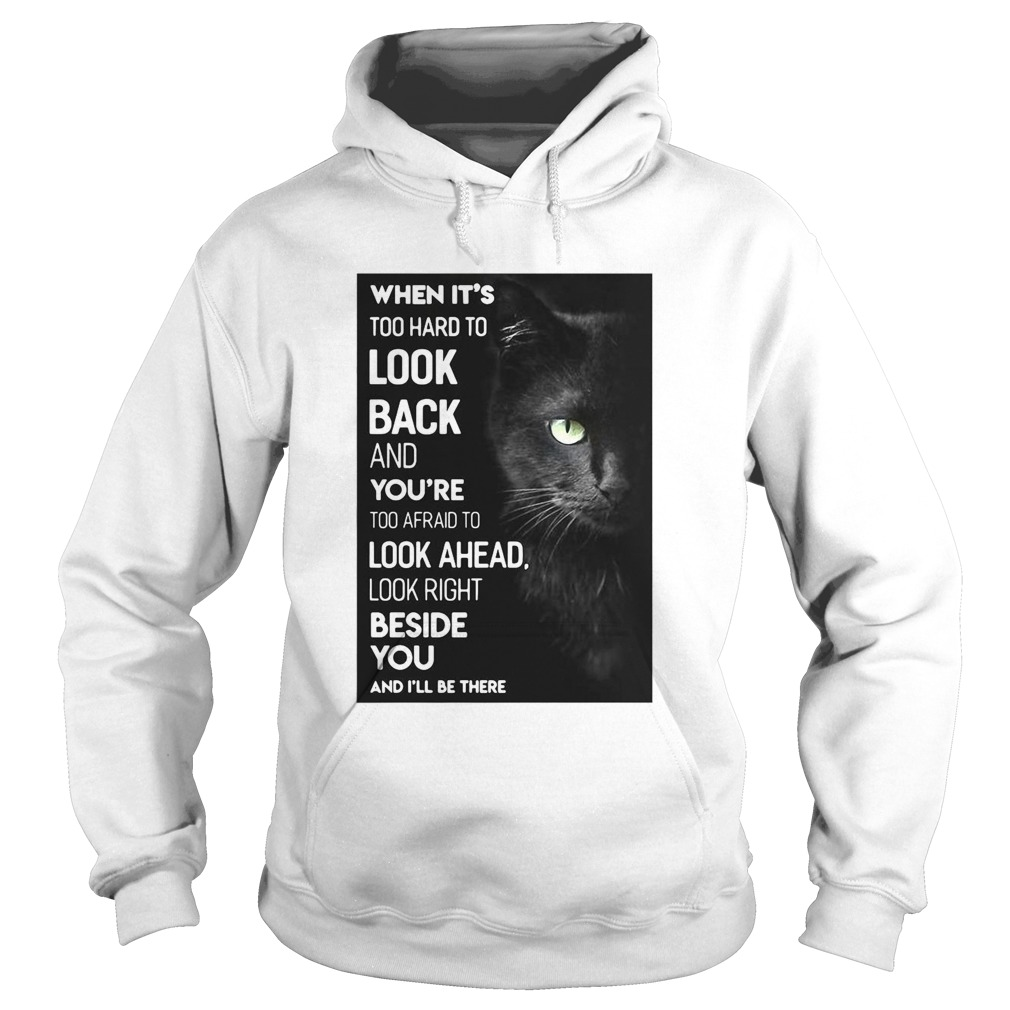 When Its Too Hard To Look Back And Youre Too Afraid To Look Ahead Look Right Black Cat  Hoodie