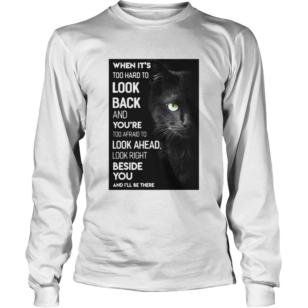When Its Too Hard To Look Back And Youre Too Afraid To Look Ahead Look Right Black Cat  Long Sleeve