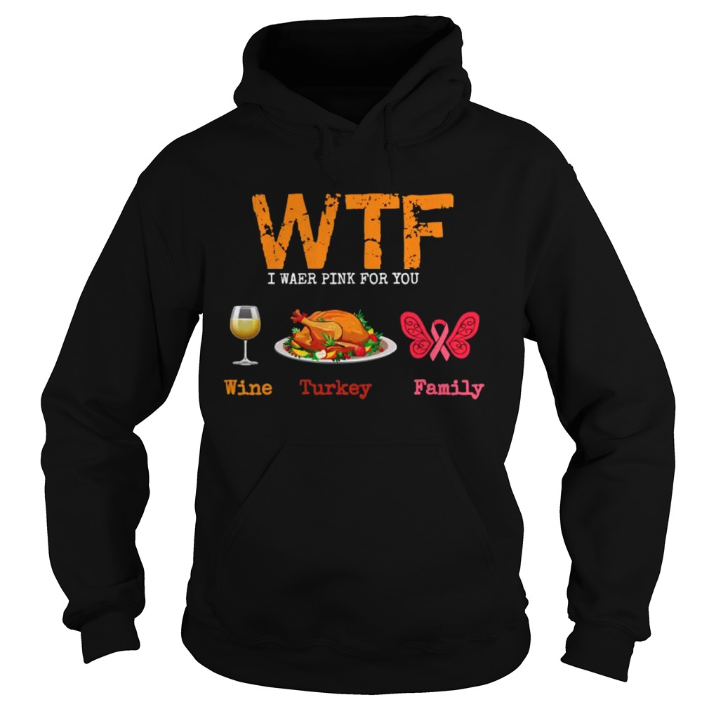 Wtf wine turkey family thanksgiving breast cancer awareness  Hoodie