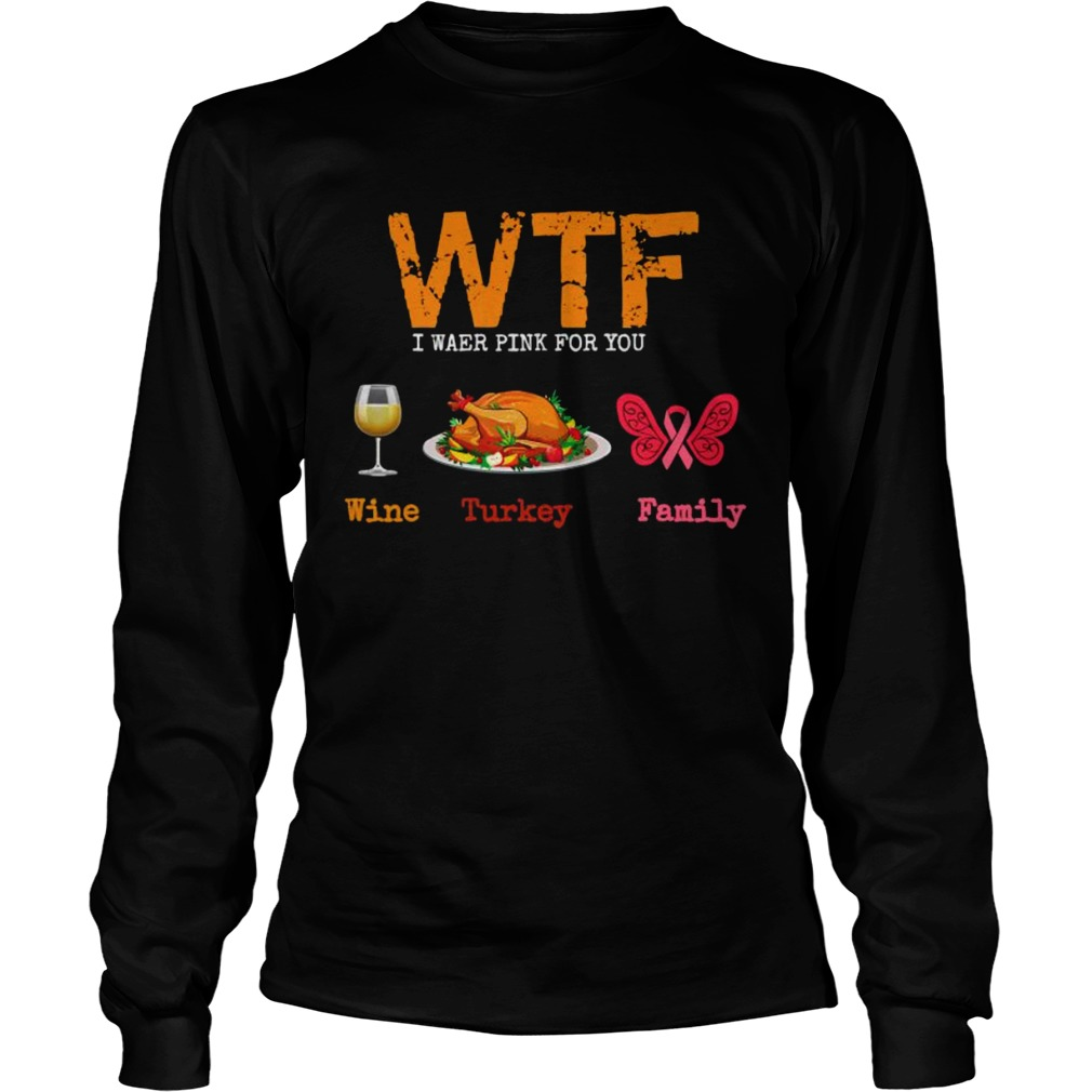 Wtf wine turkey family thanksgiving breast cancer awareness  Long Sleeve