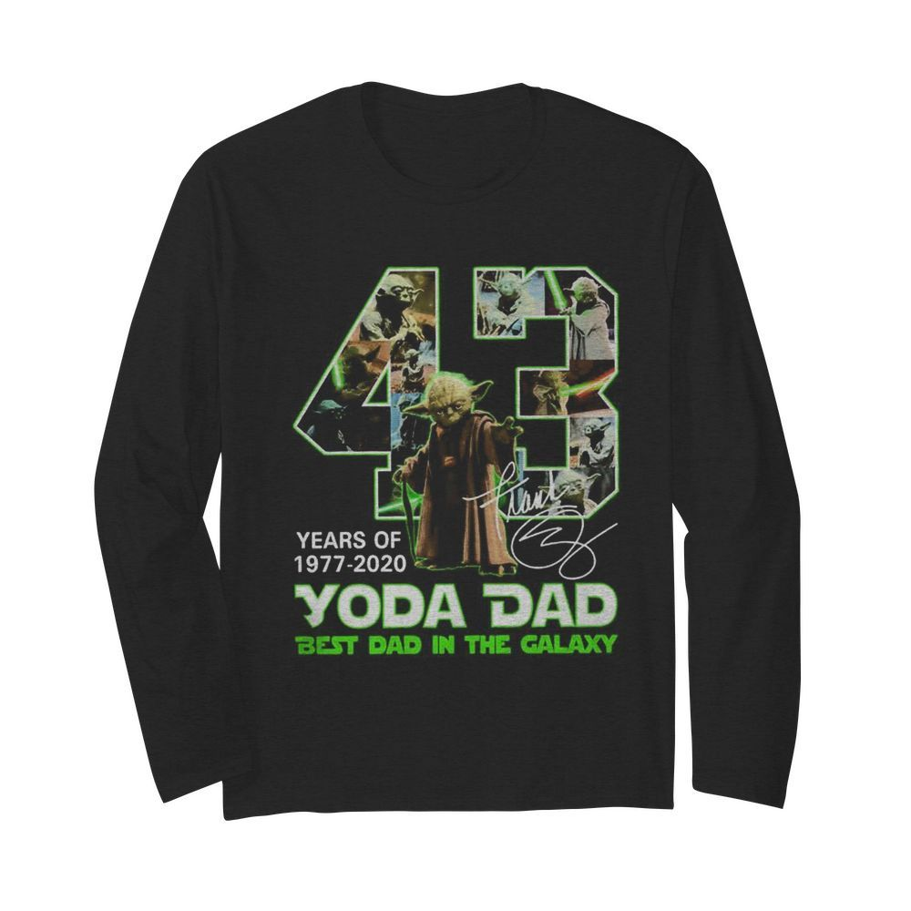 Yoda Dad 43 years of 1977 2020 best Dad in the Galaxy signature  Long Sleeved T-shirt