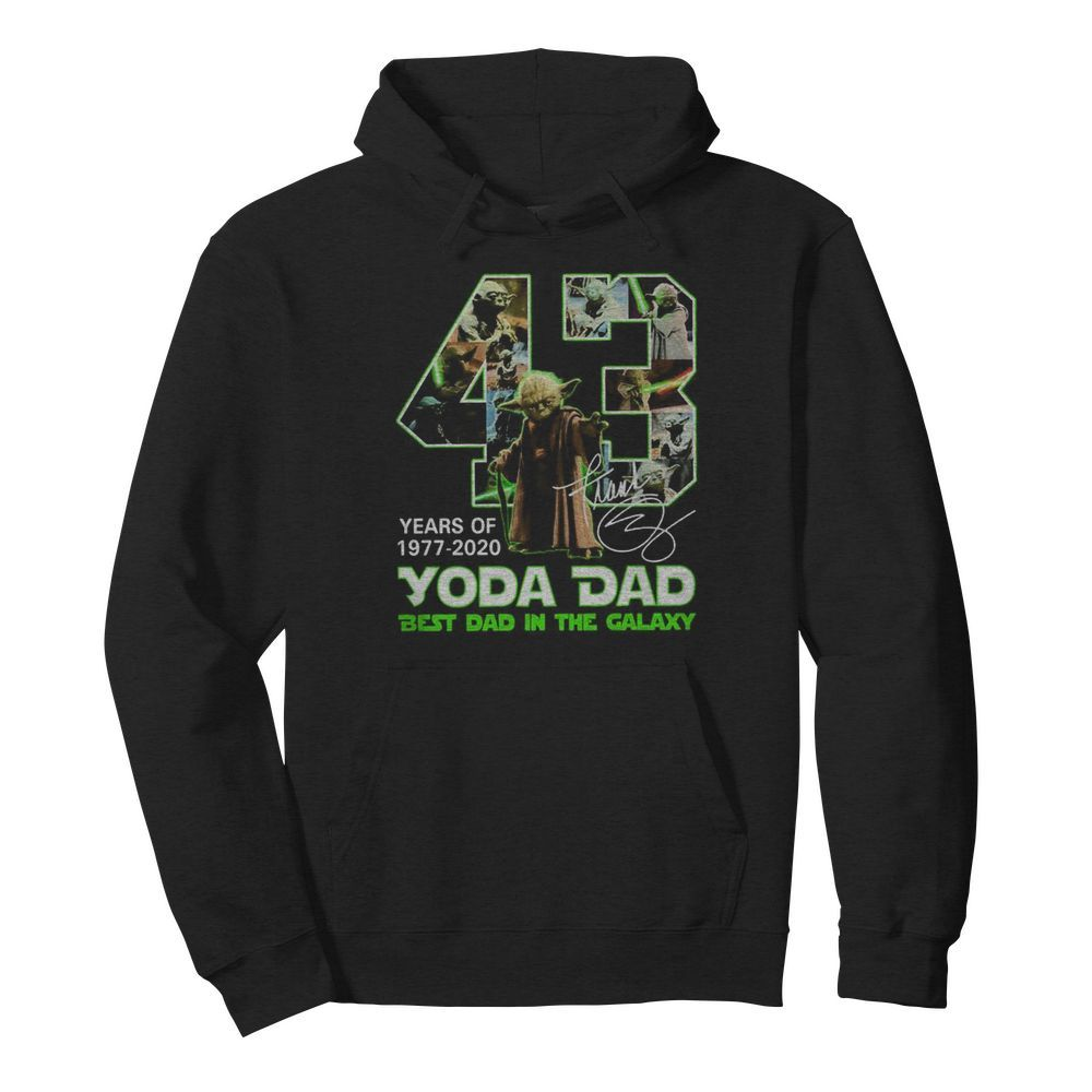 Yoda Dad 43 years of 1977 2020 best Dad in the Galaxy signature  Unisex Hoodie
