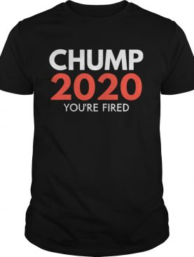 Youre Fired Chump Trump 2020 Election Loser Democrat shirt