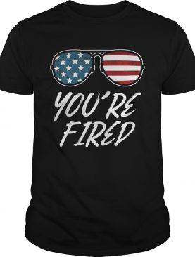 Youre Fired Glass American Flag shirt
