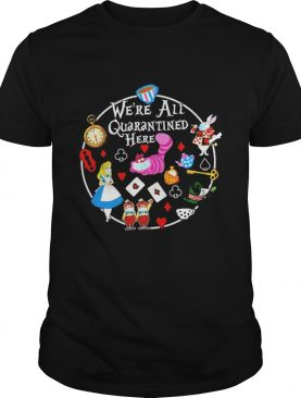 were all Quarantined here shirt