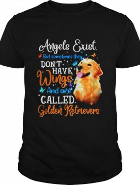 Angels exist but sometimes they dont have Wings amd are called Golden retrievers shirt