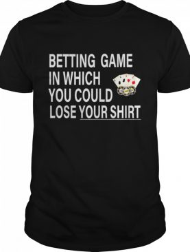BETTING GAME IN WHICH YOU COULD LOSE YOUR shirt